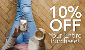 10% OFF your entire purchase!  Click here for details!